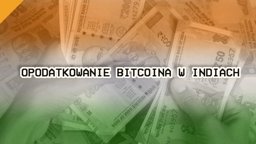 Plany Indii na wprowadzenie 18% podatku od transakcji Bitcoin (BTC)