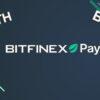 Bitfinex wprowadza Bitfinex Pay dla płatności w ETH i BTC