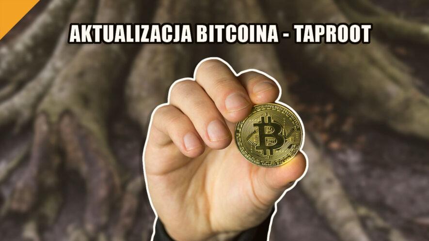 kiedy wejdzie w życie bitcoin taproot i jakie zmiany oznacza dla sieci BTC