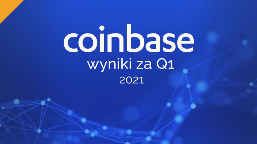 Wyniki finansowe Coinbase za pierwszy kwartał 2021 roku