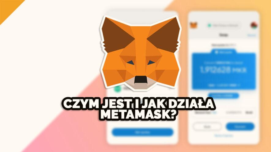 Czym jest i jak działa MetaMask? [praktyczny poradnik]